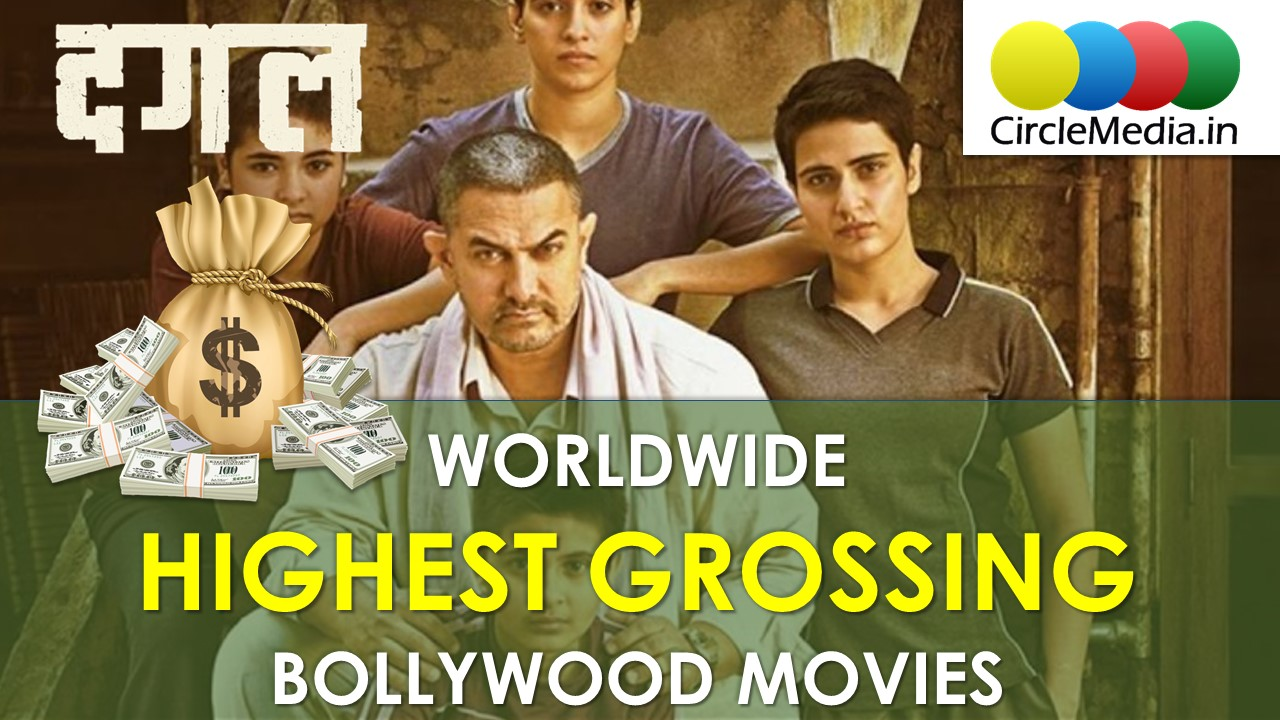 Worldwide Highest Grossing Bollywood Movies | Box Office Collection Of Indian Movies | Circle Media